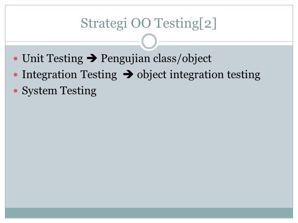 Strategi OO Testing[2] Unit Testing  Pengujian class/object